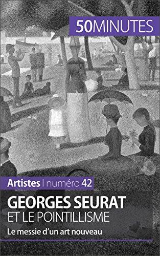 Georges Seurat et le pointillisme: Le messie d'un art nouveau (Artistes t. 42) par Thérèse Claeys