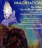 Imagination: Vom Erleben des schaffenden Geistes -