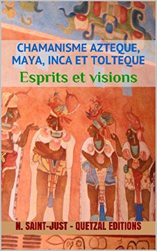 Livre Visions et Esprits (Chamanisme aztèque, maya, inca et toltèque t. 2) pdf