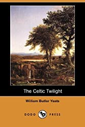 The Celtic Twilight (Dodo Press) by William Butler Yeats (2008-02-01)