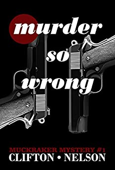 Murder So Wrong (Muckraker Mysteries Book 1) (English Edition) di [Clifton, Ted, Nelson, Stanley]