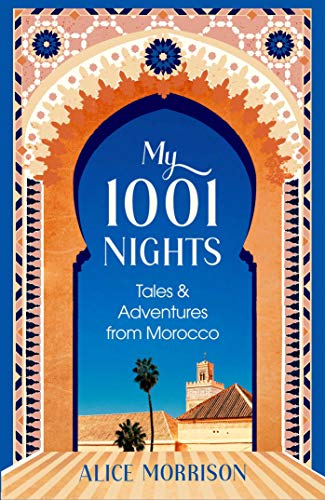 My 1001 Nights: Tales and Adventures from Morocco (English Edition)