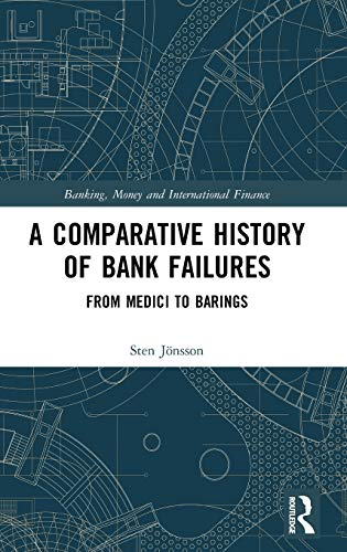 A Comparative History of Bank Failures: From Medici to Barings (Banking, Money and International Finance)