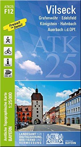 ATK25-F12 Vilseck (Amtliche Topographische Karte 1:25000): Grafenwöhr, Edelsfeld, Königstein, Hahnbach, Auerbach i.d.OPf. (ATK25 Amtliche Topographische Karte 1:25000 Bayern)