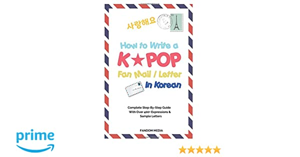 How to write a kpop fan mail letter in korean complete step by how to write a kpop fan mail letter in korean complete step by step guide with over 400 expressions sample letters amazon fandom media expocarfo Choice Image