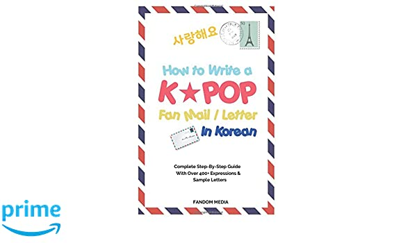 Buy how to write a kpop fan mail letter in korean complete step buy how to write a kpop fan mail letter in korean complete step by step guide with over 400 expressions sample letters book online at low prices in expocarfo Gallery