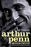 [Arthur Penn: American Director] (By: Nat Segaloff) [published: March, 2011]