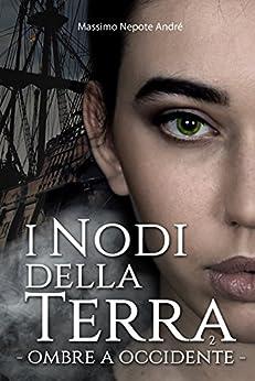 I Nodi Della Terra Vol.2: Ombre a occidente di [Andrè, Massimo Nepote]