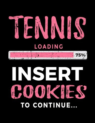 Tennis Loading 75% Insert Cookies To Continue: Tennis Player Notebook Journal por Dartan Creations