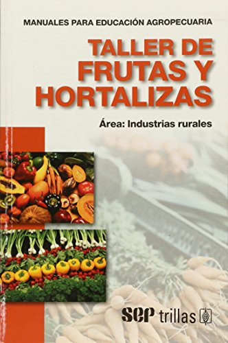 Descargar Libro Taller de frutas y hortalizas / Workshop on fruits and vegetables: Área industrias rurales / Rural Industries (Manuales Para Educación Agropecuaria / Manuals for Agricultural Education) de Marco Meyer