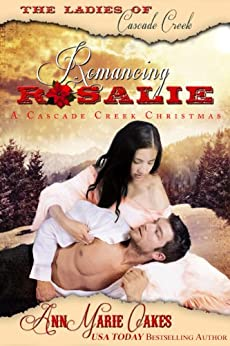 Romancing Rosalie - A Ladies of Cascade Creek Christmas (Historical Western Romance): The Ladies of Cascade Creek by [Oakes, AnnMarie]