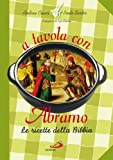 A tavola con Abramo. Le ricette della Bibbia