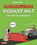 Scheißdregg bassiert halt!: Cartoons auf Schwäbisch (Shit happens!)