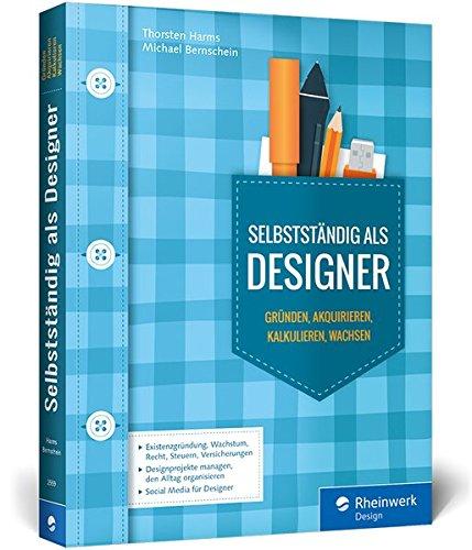 Selbstständig als Designer: Existenzgründung, Kalkulation, Karriereplanung, Businessplan - Agentur gründen, Start-up, Jungunternehmer, Akquise, Kunden akquirieren und Design kalkulieren Buch-Cover