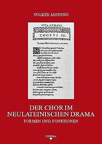 Der Chor im neulateinischen Drama: Formen und Funktionen (Symbolische Kommunikation und Gesellschaftliche Wertesysteme - Schriftenreihe des Sonderforschungsbereichs 496)