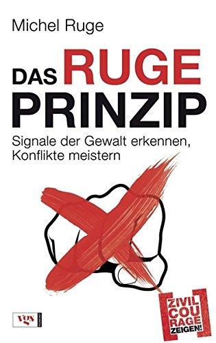 Das Ruge-Prinzip: Signale der Gewalt erkennen, Konflikte meistern Zivilcourage zeigen!