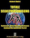 Totale Selbstverteidigung: Verbessere Deine Überlebenschancen - Gewinne den taktischen Vorteil
