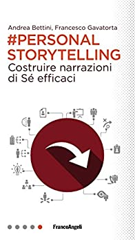 Personal storytelling: Costruire narrazioni di Sé efficaci di [Bettini, Andrea, Gavatorta, Francesco]