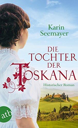 Die Tochter der Toskana: Historischer Roman (Die große Toskana-Saga, Band 1) -
