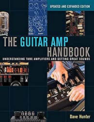 Guitar AMP Handbook: Understanding Tube Amplifiers and Getting Great Sounds