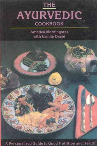 The Ayurvedic Cookbook: A Personalized Guide to Good Nutrition and Health por Amadea Morningstar