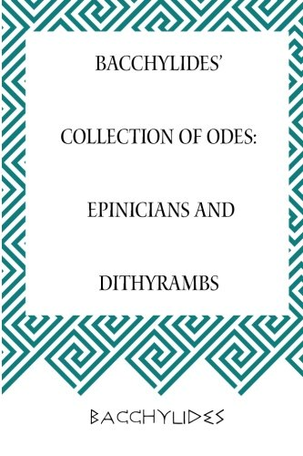 Bacchylides' Collection of Odes: Epinicians and Dithyrambs