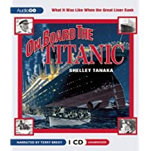 On Board the Titanic by Shelley Tanaka (2012-03-13)