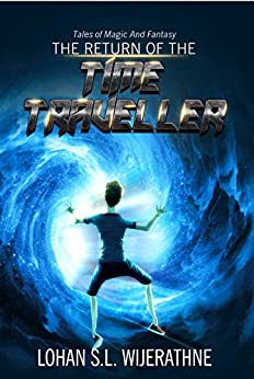The Return Of The Time Traveller (Tales Of Magic And Fantasy Book 2) by [Wijerathne, Lohan]