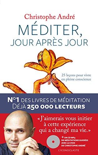 Méditer, jour après jour : 25 leçons pour vivre en pleine conscience | André, Christophe (1956-....). Auteur