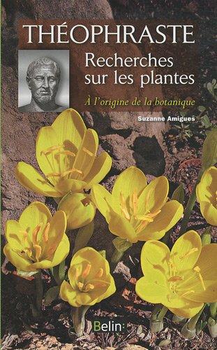Recherches sur les plantes : A l'origine de la botanique par Théophraste
