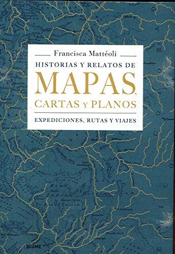 Historias y relatos de mapas, cartas y planos por Francisca Mattéoli