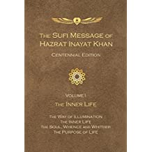 The Sufi Message of Hazrat Inayat Khan Centennial Edition: Volume I The Inner Life