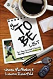 [(Your to Be List : Turn Those Dreaded To-Do's Into Meaningful Moments Every Day)] [By (author) Lauren Rosenfeld ] published on (February, 2010)