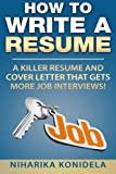 How to Write a Resume: A Killer Resume and Cover Letter That Gets More Job Interviews! by Niharika Konidela (2015-09-07)