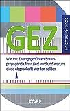 GEZ: Wie mit Zwangsgebühren Staatspropaganda finanziert wird und warum diese abgeschafft werden sollten