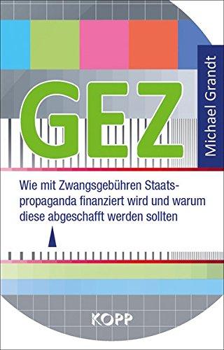 GEZ: Wie mit Zwangsgebühren Staatspropaganda finanziert wird und warum diese abgeschafft werden sollten -