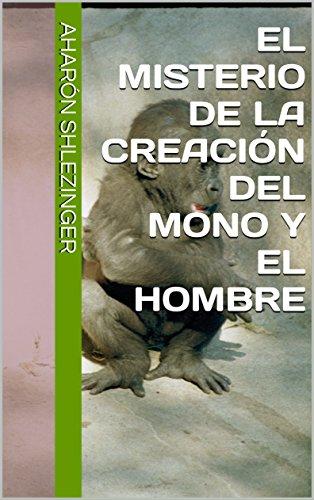El Misterio de la Creación del Mono y el Hombre (Spanish Edition)