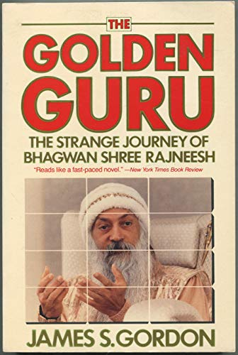 The Golden Guru: The Odyssey of Bhagwan Shree Rajneesh: The Strange Journey of Bhagwan Shree Rajneesh por James S. Gordon