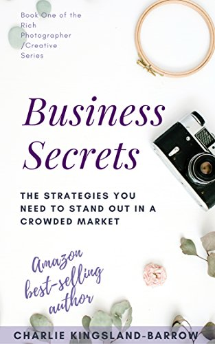 Photography And Creative Business Secrets - The Strategies You Need To Stand Out In An Overcrowded Industry (Rich Photographer / Creative Series Book 1) (English Edition)