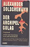 Alexander Solschenizyn: Der Archipel Gulag - Arbeit und Ausrottung, Seele und Stacheldraht - Alexander Solschenizyn