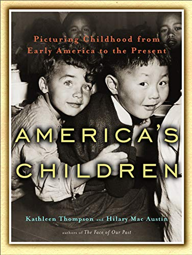 America's Children: Picturing Childhood from Early America to the Present: Picturing Childhood from Early America to Present (America Picturing)