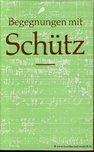 Begegnungen mit Heinrich Schütz - Erzählungen über Leben und Werk des