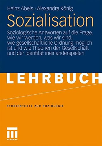 Sozialisation: Soziologische Antworten auf die Frage, Wie Wir Werden, Was Wir Sind, Wie Gesellschaftliche Ordnung Möglich ist und Wie Theorien der ... (Studientexte zur Soziologie)