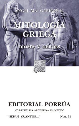 Mitología griega: Dioses y héroes (Colección Sepan Cuantos: 031) por Ángel María Garibay Kintana