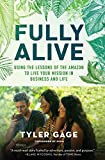 #4: Fully Alive: Using the Lessons of the Amazon to Live Your Mission in Business and Life