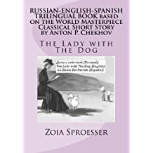 RUSSIAN-ENGLISH-SPANISH TRILINGUAL BOOK based on the World Masterpiece Classical Short Story by Anton P. Chekhov: The Lady with The Dog (Volume 1) (Russian Edition) by Mrs Zoia Sproesser (2012-02-01)