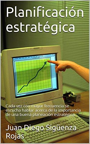 Planificación estratégica: Cada vez con mayor frecuencia se escucha hablar acerca de la importancia de una buena planeación estratégica. por Juan Diego Siguenza Rojas