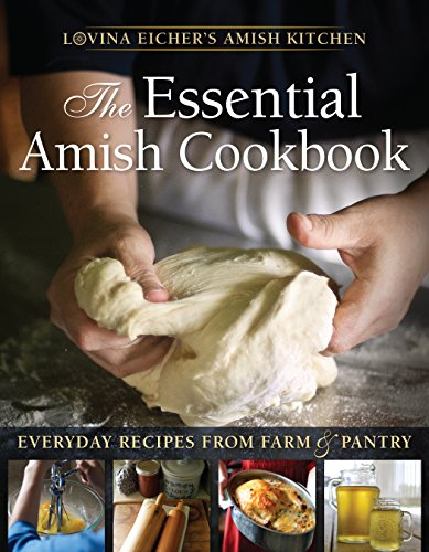 The Essential Amish Cookbook: Everyday Recipes from Farm and Pantry (Lovina Eicher's Amish Kitchen) (English Edition) (Amazon Pantry-service)
