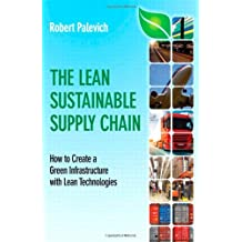 The Lean Sustainable Supply Chain: How to Create a Green Infrastructure with Lean Technologies (FT Press Operations Management)