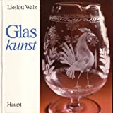 Glaskunst. Leben und Werk der Künstlerin, dargestellt von Bruno Epple, mit Vorlagen (Fotos und Zeichnungen) zum Verzieren von Gläsern - Walz Lieslott und Bruno (Mitarb.) Epple